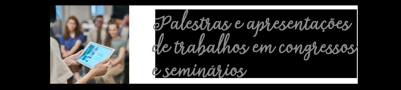 Palestras e apresentações de trabalhos em congressos e seminários