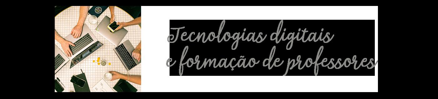 Tecnologias digitais e formação de professores